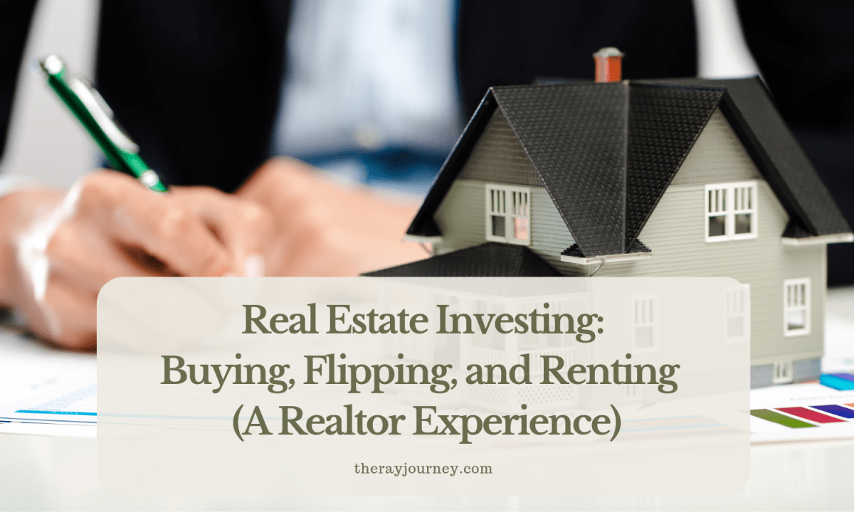 Real Estate Investing: Buying, Flipping, and Renting (A Realtor Experience)