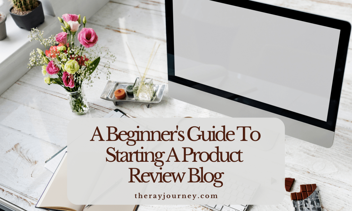 A Beginner's Guide To Starting A Product Review Blog