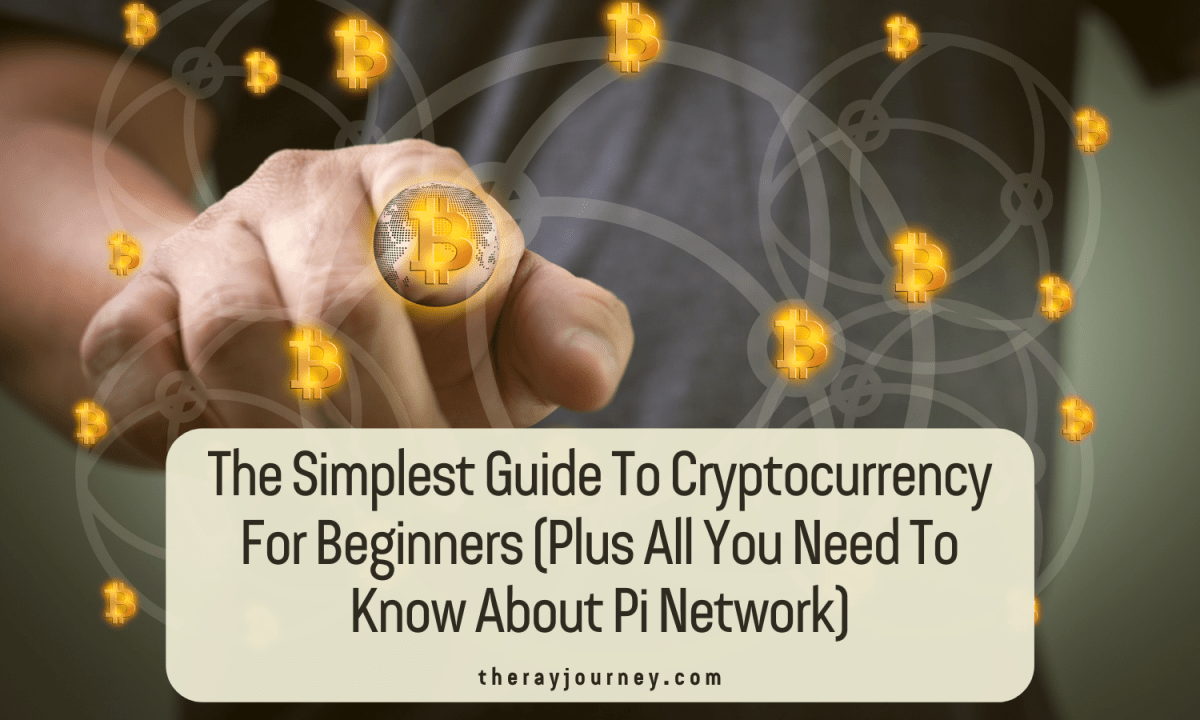 The Simplest Guide To Cryptocurrency For Beginners (Plus All You Need To Know About Pi Network)