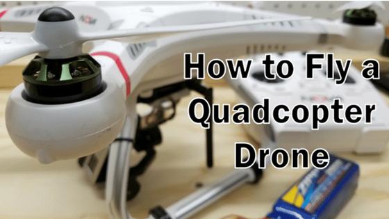 How to Fly a Quadcopter Drone - A Beginner's Guide