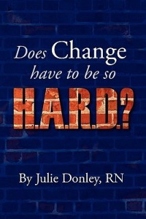 Does Change Have to be So Hard by Julie Donley, RN