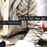Don't Let Me Go J.H. Trumble