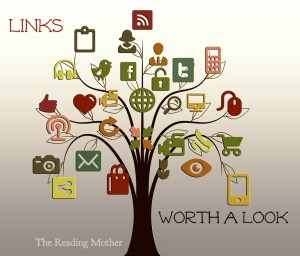 Links Worth A Look | The Reading Mother