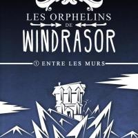 Les Orphelins de Windrasor: Entre les Murs - Paul Clément