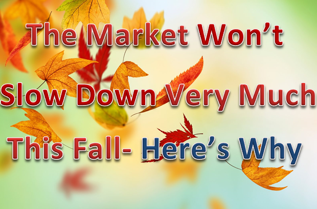 Autumn Leaves Will Fall, But The Real Estate Market Will Not- Here's Why