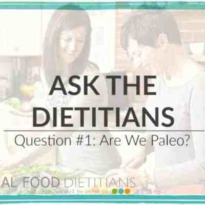 Are we Paleo? Ask the Dietitians #1