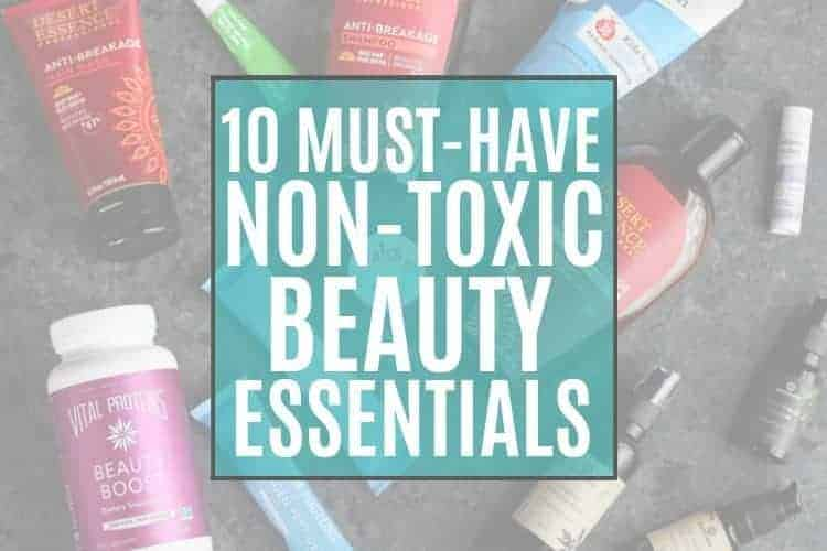 10 Must-Have Non-Toxic Beauty Essentials