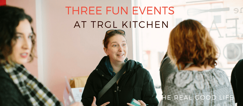 Three Fun Wauwatosa Events at The Real Good Life Kitchen