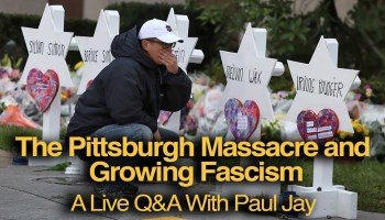 LIVE Q&A: The Pittsburgh Massacre and Growing Fascism