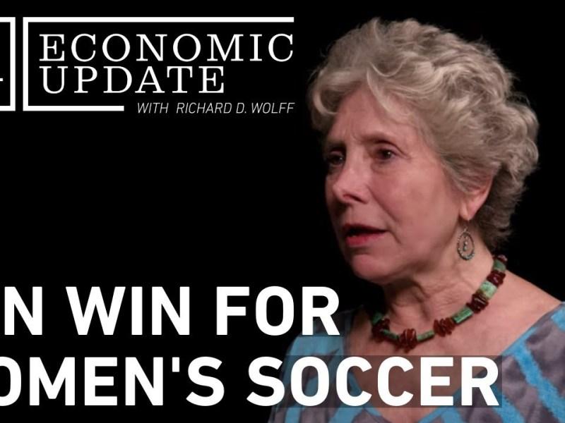 Economic Update: Win-Win For Women's Soccer