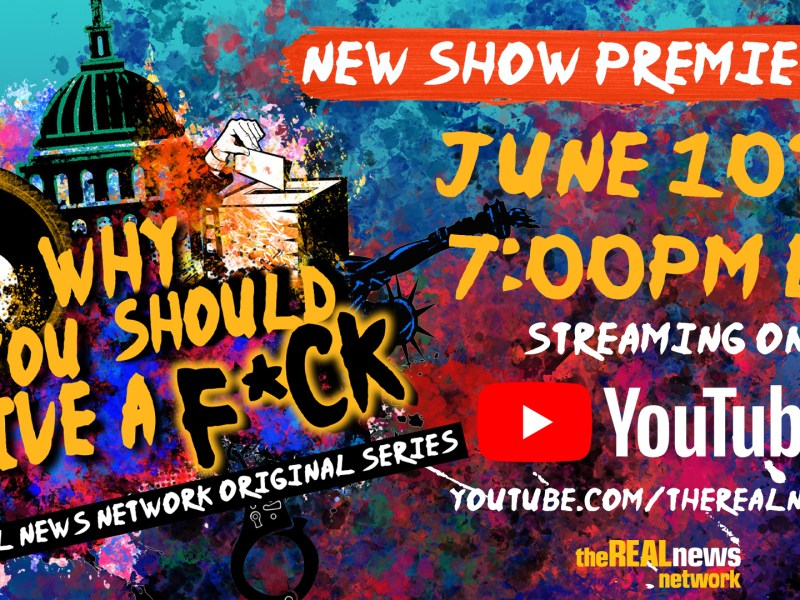 The Real News Launches New Show: Why You Should Give A F*ck