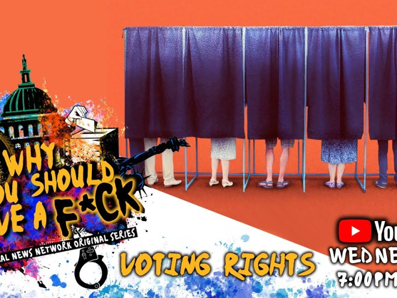 Why You Should Give A F*ck | Ep. 4 | Voter Rights