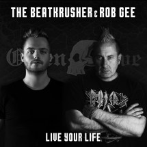 The Beatkursher and Rob GEE Live Your Life