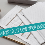 7 ways to follow your budget