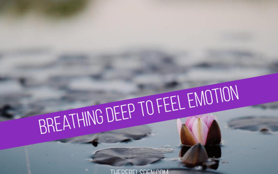 Breathing deep to feel emotion