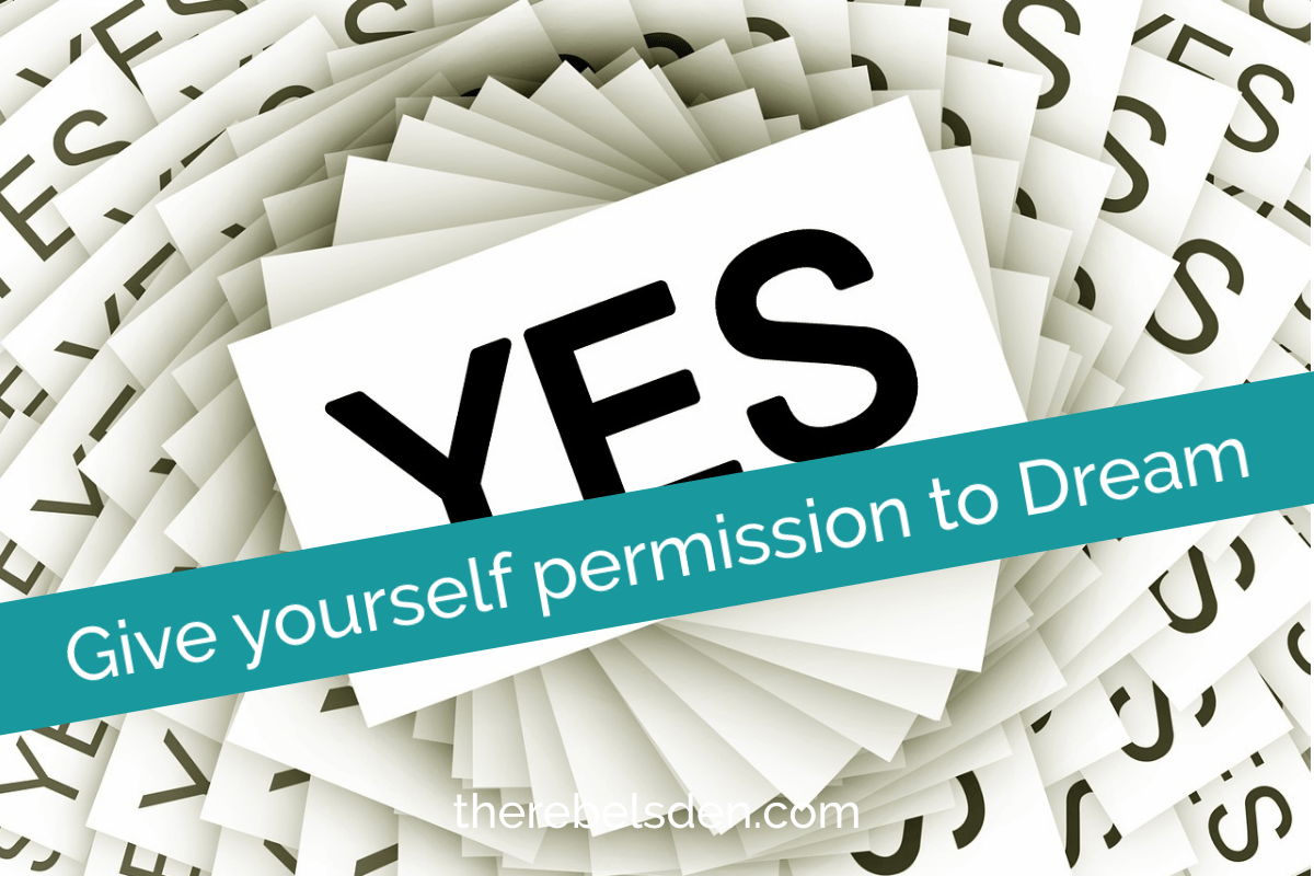 Give yourself permission to Dream