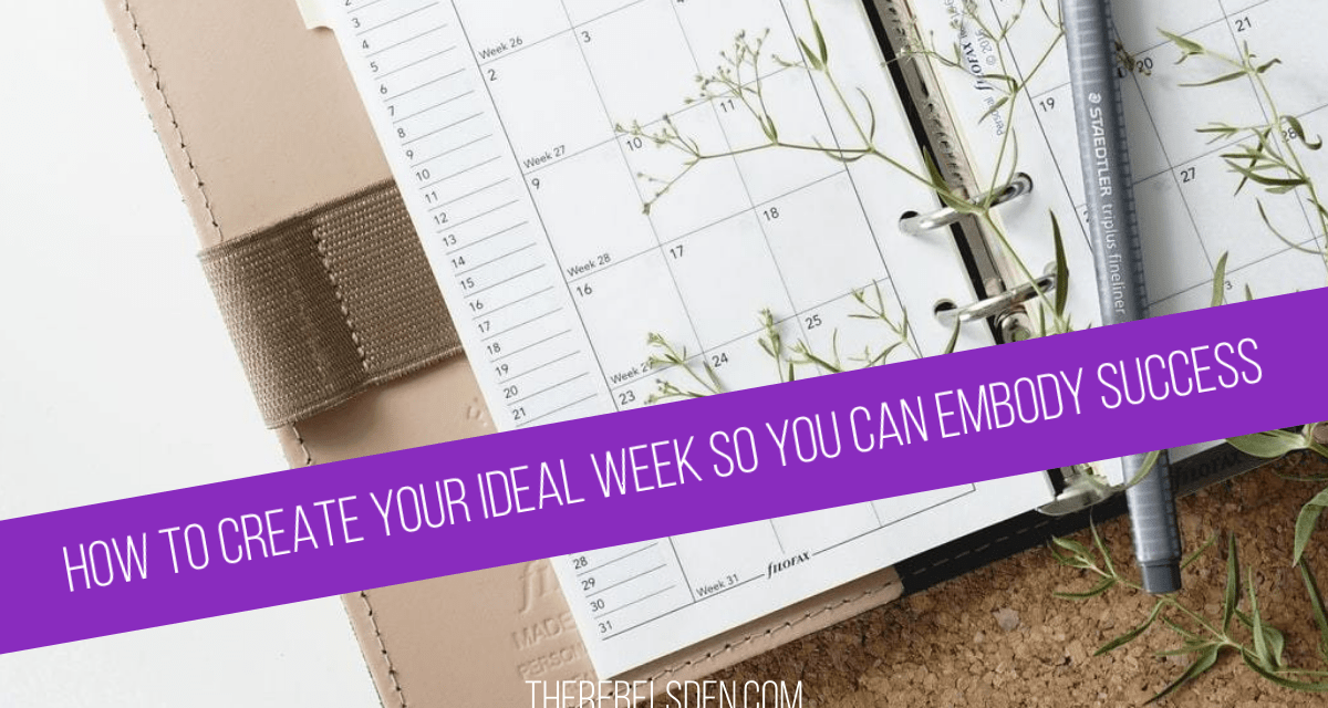 How to create your ideal week so you can embody success