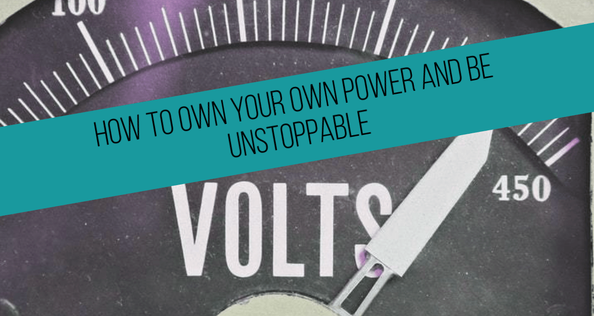 How to own your own power and be unstoppable