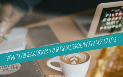 How to break down your challenge into baby steps