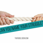 Can you name your struggle and frustration?