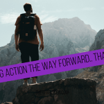 Taking Action the way forward.. that's it