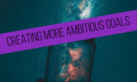 Creating More Ambitious Goals