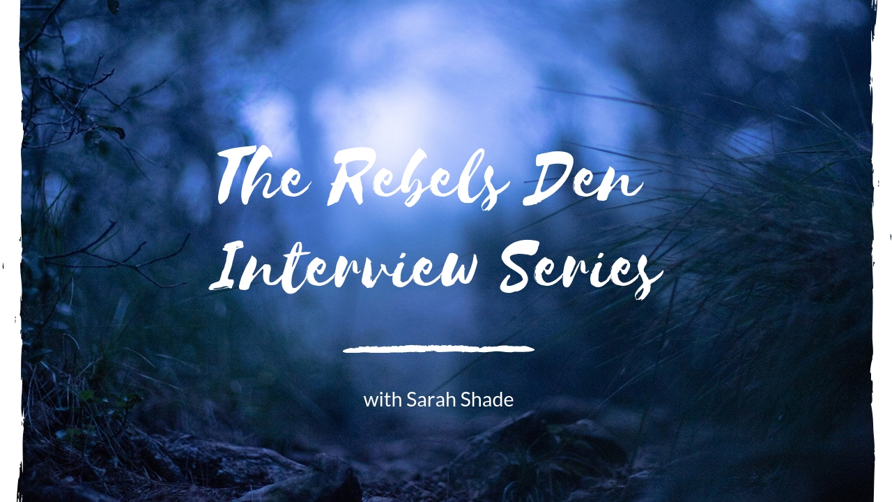 The Rebels Den Interview with Sarah Shade