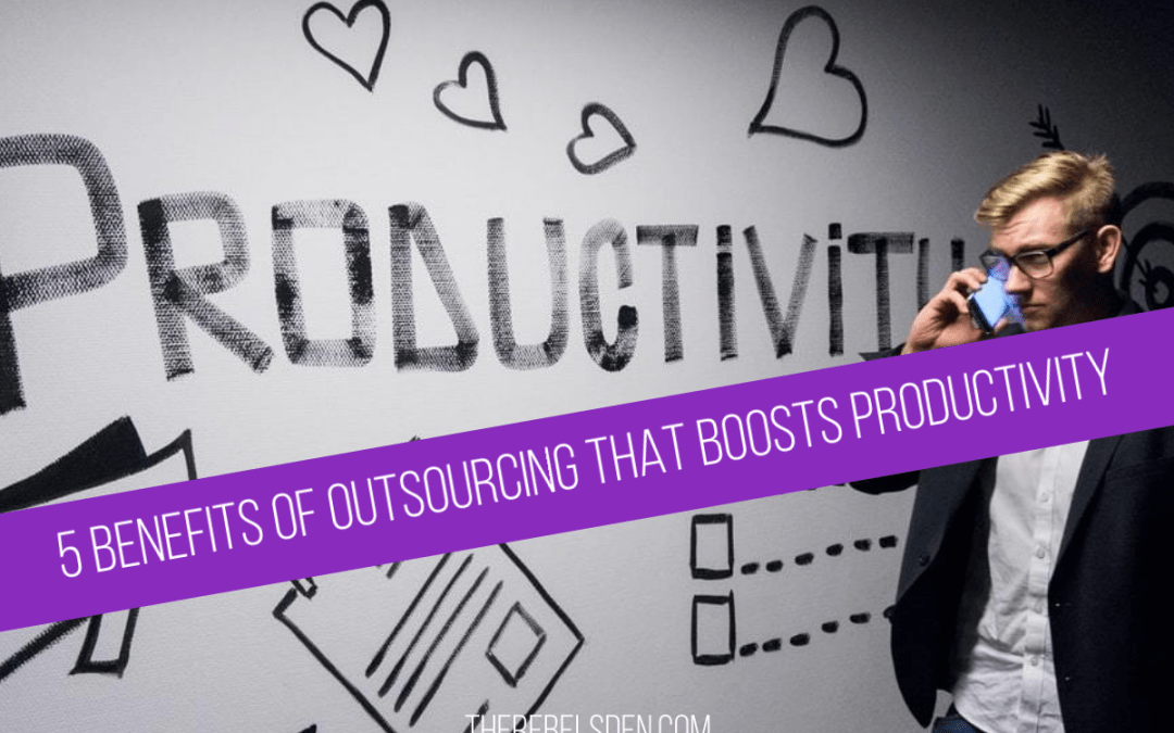 5 BENEFITS OF OUTSOURCING THAT BOOSTS PRODUCTIVITY
