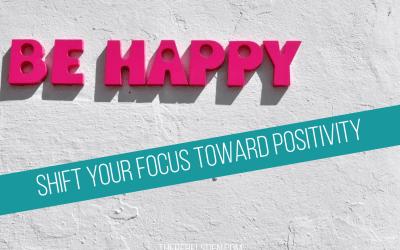 Shift Your Focus Toward Positivity