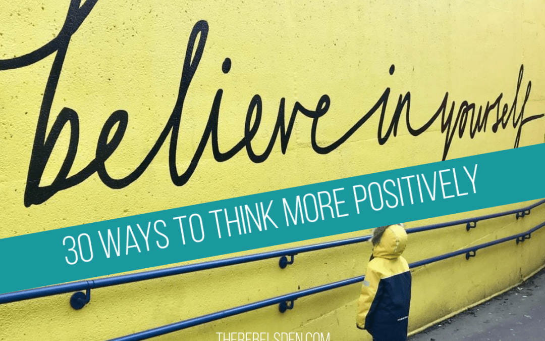 30 Ways to Think More Positively