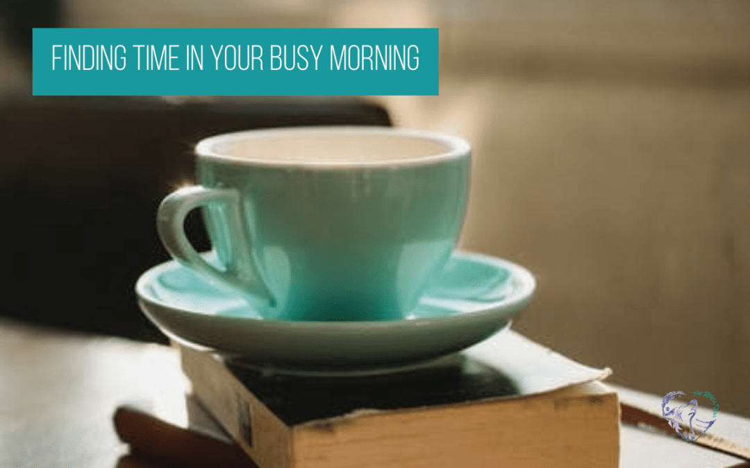 Finding Time In Your Busy Morning