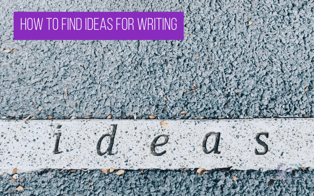 How to Find Ideas for Writing