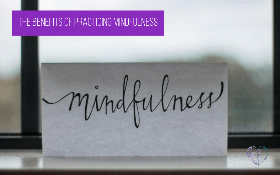 The Benefits Of Practicing Mindfulness