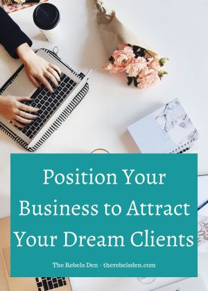 Position Your Business to Attract Your Dream Clients
