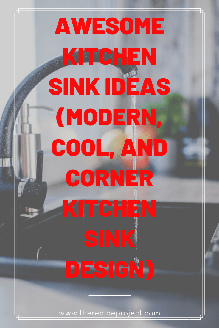 Awesome Kitchen Sink Ideas (Modern, Cool, and Corner Kitchen Sink Design)