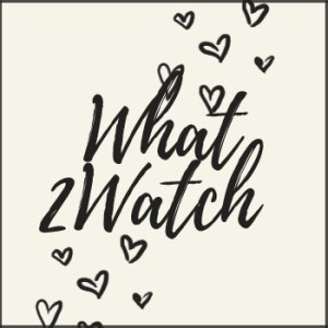 What 2 Watch