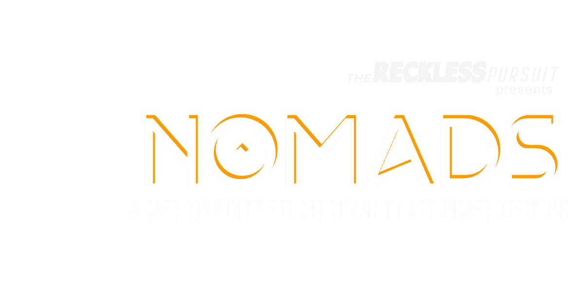nomads - a safe community for christians to ask unsafe questions presented by the reckless pursuit
