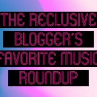 THE RECLUSIVE BLOGGER'S FAVORITE MUSIC ROUNDUP VOLUME SIX