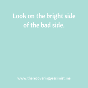 The Recovering Pessimist: Wisdom Wednesday #102 -- Look on the bright side of the bad side. | www.therecoveringpessimist.me #amwriting #recoveringpessimist
