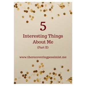 The Recovering Pessimist: 5 Interesting Things About Me (Part II). -- To know me is to love me...or hate me after you find out which condiment I absolutely hate.   www.therecoveringpessimist.me #amwriting #recoveringpessimist #optimisticpessimist
