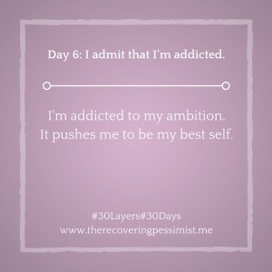 The Recovering Pessimist: Day 6 #30layers#30days -- Ambition drives me to be my best self.   www.therecoveringpessimist.me #30layers#30days #amwriting #recoveringpessimist #optimisticpessimist