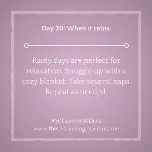 The Recovering Pessimist: Day 20 #30layers#30days -- When it rains. | www.therecoveringpessimist.me #30layers#30days #amwriting #recoveringpessimist #optimisticpessimist