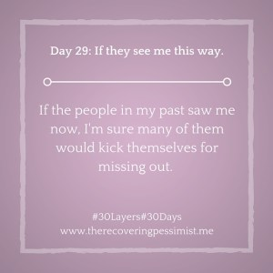 The Recovering Pessimist: Day 29 #30layers#30days -- If they see me this way. | www.therecoveringpessimist.me #30layers#30days #amwriting #recoveringpessimist #optimisticpessimist
