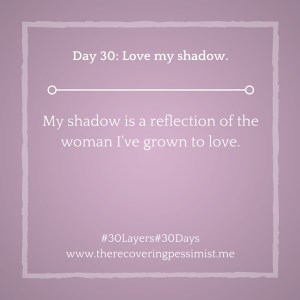 The Recovering Pessimist: Day 30 #30layers#30days -- Love my shadow. | www.therecoveringpessimist.me #30layers#30days #amwriting #recoveringpessimist #optimisticpessimist