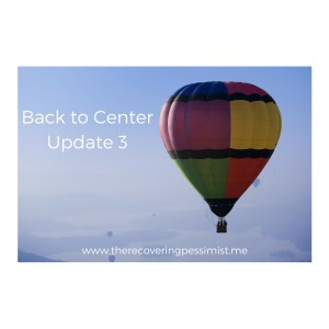 The Recovering Pessimist: Back to Center Update 3 -- The scale isn't the only measurement of progress. | www.therecoveringpessimist.me #amwriting #optimisticpessimist #recoveringpessimist