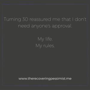 "The Recovering Pessimist: Turning 30 & ""The Switch"" -- The best thing about turning 30 is that I don't care about people's expectations anymore. 