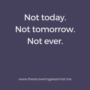 The Recovering Pessimist: Wisdom Wednesday #143 -- My answer isn't going to change today, tomorrow, or ever. | www.therecoveringpessimist.me #amwriting #recoveringpessimist #optimisticpessimist