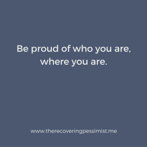 The Recovering Pessimist: Wisdom Wednesday #150 -- Be proud of yourself now. Don't wait until later. | www.therecoveringpessimist.me #amwriting #recoveringpessimist #optimisticpessimist