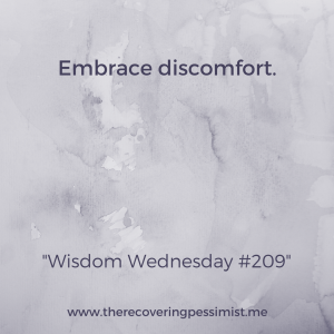 The Recovering Pessimist: Wisdom Wednesday #209 -- A little discomfort is good for you. Keeps you on your toes. | www.therecoveringpessimist.me #amwriting #recoveringpessimist #optimisticpessimist #wisdomwednesday