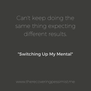 The Recovering Pessimist: Switching Up My Mental -- When goals that I've established don't work out as expected, I had to figure out what's the problem. When I realized that the steps I was using weren't the problem, I realized that I needed to switch up my mental approach. | www.therecoveringpessimist.me #amwriting #recoveringpessimist #optimisticpessimist